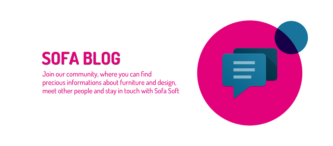 Soft Blog: our blog on furniture and design. Join the community and stay in touch with Sofa Soft.